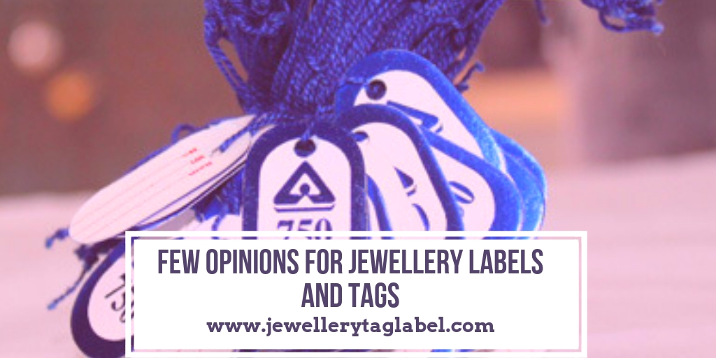 Few Opinions for Jewellery Labels and Tags